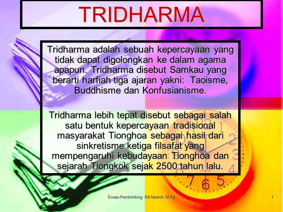 Dosen Pembimbing: Siti Nadroh, M.Ag2 Sejarah Tri Dharma di indonesia Sebelum terbentuknya tri dharma, ada beberapa fase lahirnya ajaran ini yakni: 1.