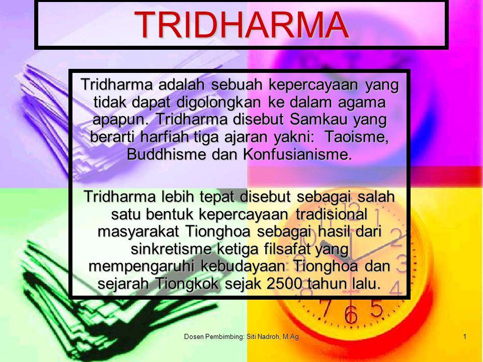 Dosen Pembimbing: Siti Nadroh, M.Ag 1 TRIDHARMA Tridharma adalah sebuah kepercayaan yang tidak dapat digolongkan ke dalam agama apapun.