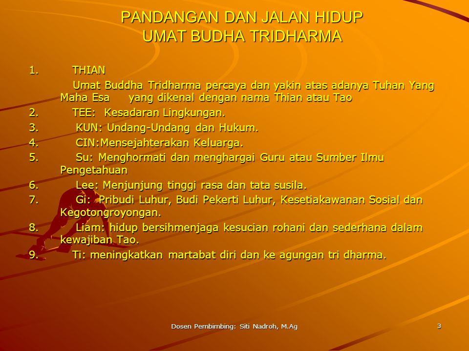 Dosen Pembimbing: Siti Nadroh, M.Ag 3 PANDANGAN DAN JALAN HIDUP UMAT BUDHA TRIDHARMA 1. THIAN Umat Buddha Tridharma percaya dan yakin atas adanya Tuha