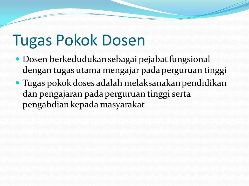 Tugas Pokok Dosen Dosen berkedudukan sebagai pejabat fungsional dengan tugas utama mengajar pada perguruan tinggi Tugas pokok doses adalah melaksanaka
