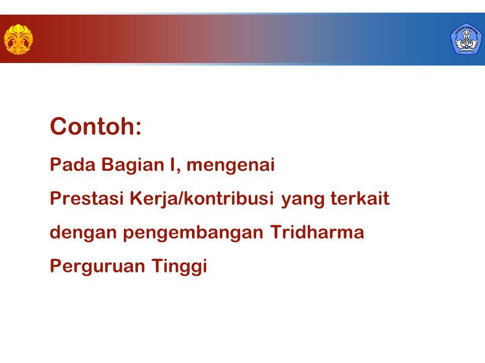 Contoh: Pada Bagian I, mengenai Prestasi Kerja/kontribusi yang terkait dengan pengembangan Tridharma Perguruan Tinggi