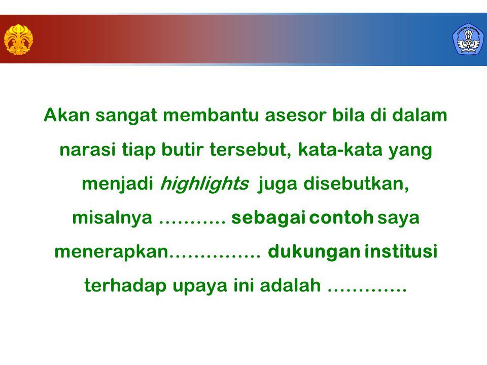 Akan sangat membantu asesor bila di dalam narasi tiap butir tersebut, kata-kata yang menjadi highlights juga disebutkan, misalnya ………..