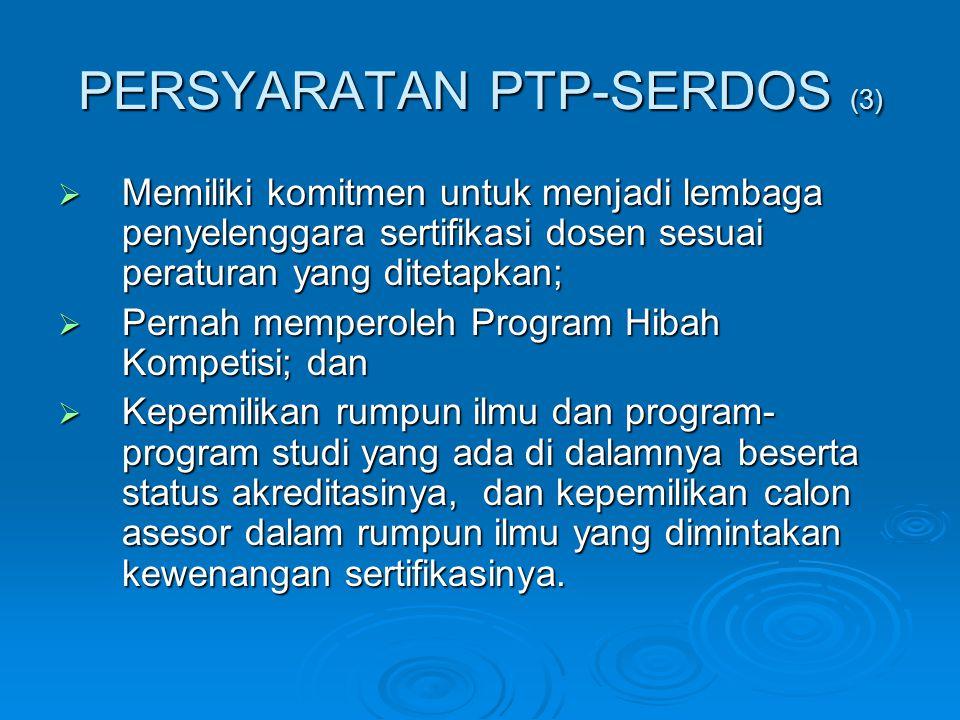 PERSYARATAN PTP-SERDOS (3)  Memiliki komitmen untuk menjadi lembaga penyelenggara sertifikasi dosen sesuai peraturan yang ditetapkan;  Pernah memper