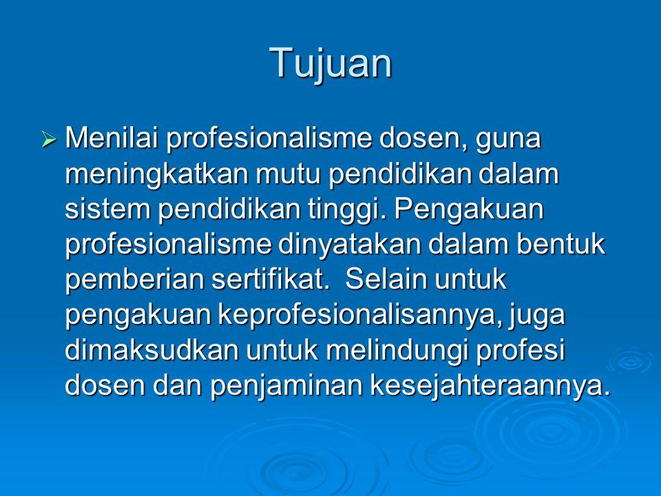 Tujuan  Menilai profesionalisme dosen, guna meningkatkan mutu pendidikan dalam sistem pendidikan tinggi. Pengakuan profesionalisme dinyatakan dalam b