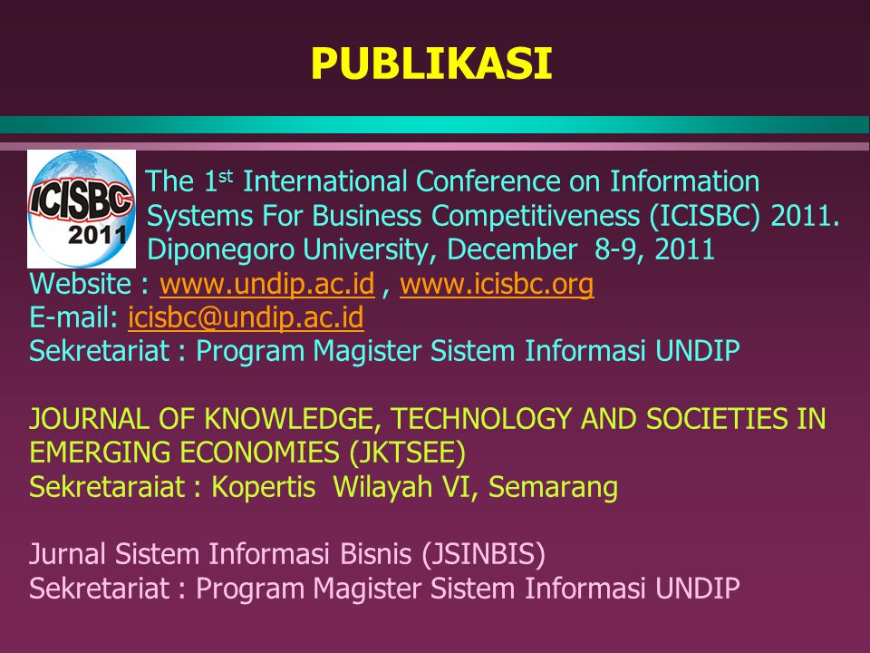 PUBLIKASI The 1 st International Conference on Information Systems For Business Competitiveness (ICISBC) 2011.