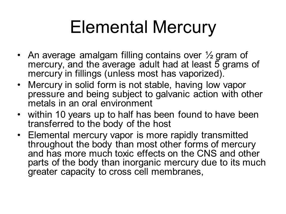 Elemental Mercury An average amalgam filling contains over ½ gram of mercury, and the average adult had at least 5 grams of mercury in fillings (unless most has vaporized).