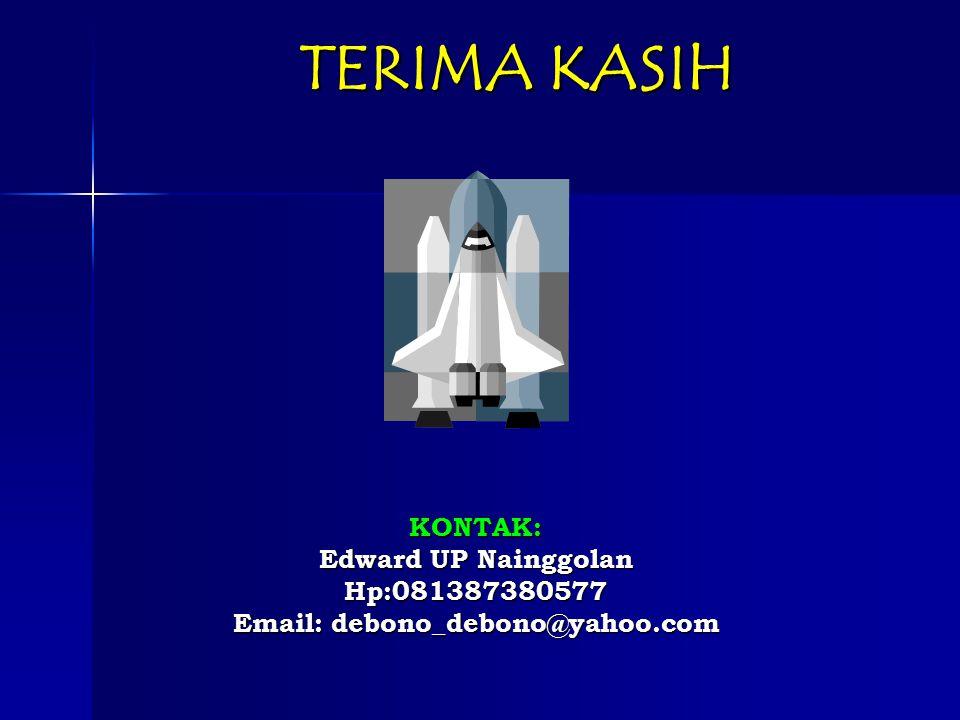 TERIMA KASIH KONTAK: Edward UP Nainggolan Hp:081387380577 Email: debono_debono@yahoo.com