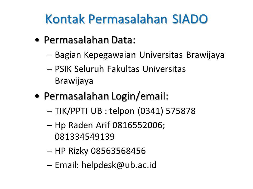 Kontak Permasalahan SIADO Permasalahan Data:Permasalahan Data: –Bagian Kepegawaian Universitas Brawijaya –PSIK Seluruh Fakultas Universitas Brawijaya Permasalahan Login/email:Permasalahan Login/email: –TIK/PPTI UB : telpon (0341) 575878 –Hp Raden Arif 0816552006; 081334549139 –HP Rizky 08563568456 –Email: helpdesk@ub.ac.id