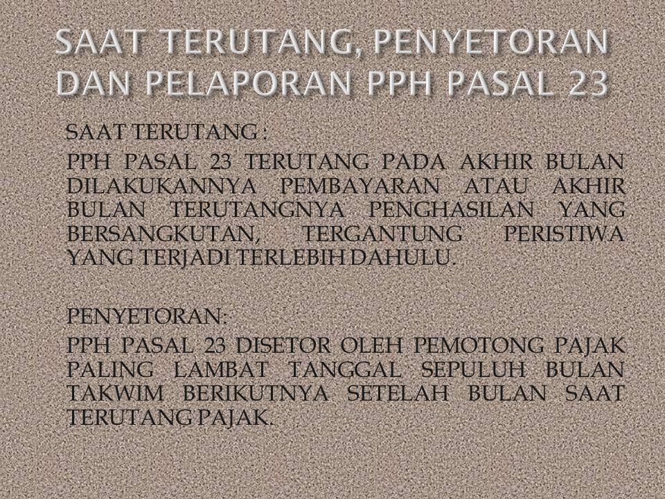 SAAT TERUTANG : PPH PASAL 23 TERUTANG PADA AKHIR BULAN DILAKUKANNYA PEMBAYARAN ATAU AKHIR BULAN TERUTANGNYA PENGHASILAN YANG BERSANGKUTAN, TERGANTUNG