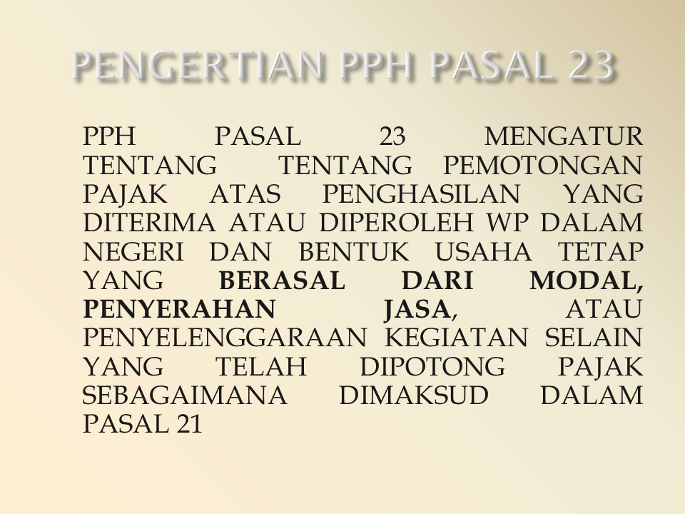 PPH PASAL 23 MENGATUR TENTANG TENTANG PEMOTONGAN PAJAK ATAS PENGHASILAN YANG DITERIMA ATAU DIPEROLEH WP DALAM NEGERI DAN BENTUK USAHA TETAP YANG BERAS