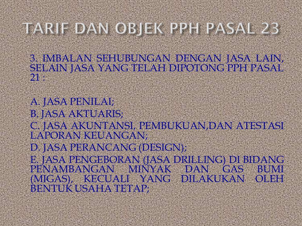 3. IMBALAN SEHUBUNGAN DENGAN JASA LAIN, SELAIN JASA YANG TELAH DIPOTONG PPH PASAL 21 : A. JASA PENILAI; B. JASA AKTUARIS; C. JASA AKUNTANSI, PEMBUKUAN