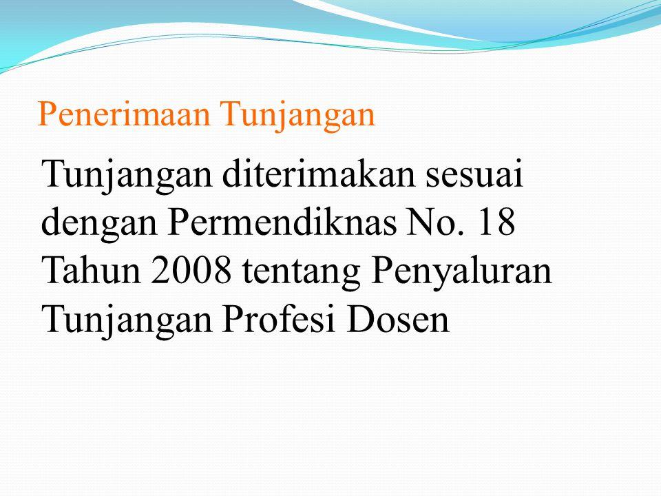 Penerimaan Tunjangan Tunjangan diterimakan sesuai dengan Permendiknas No. 18 Tahun 2008 tentang Penyaluran Tunjangan Profesi Dosen
