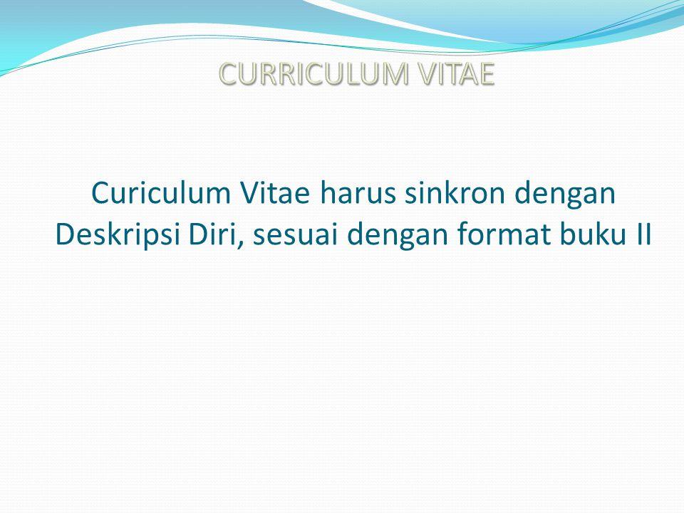 Curiculum Vitae harus sinkron dengan Deskripsi Diri, sesuai dengan format buku II
