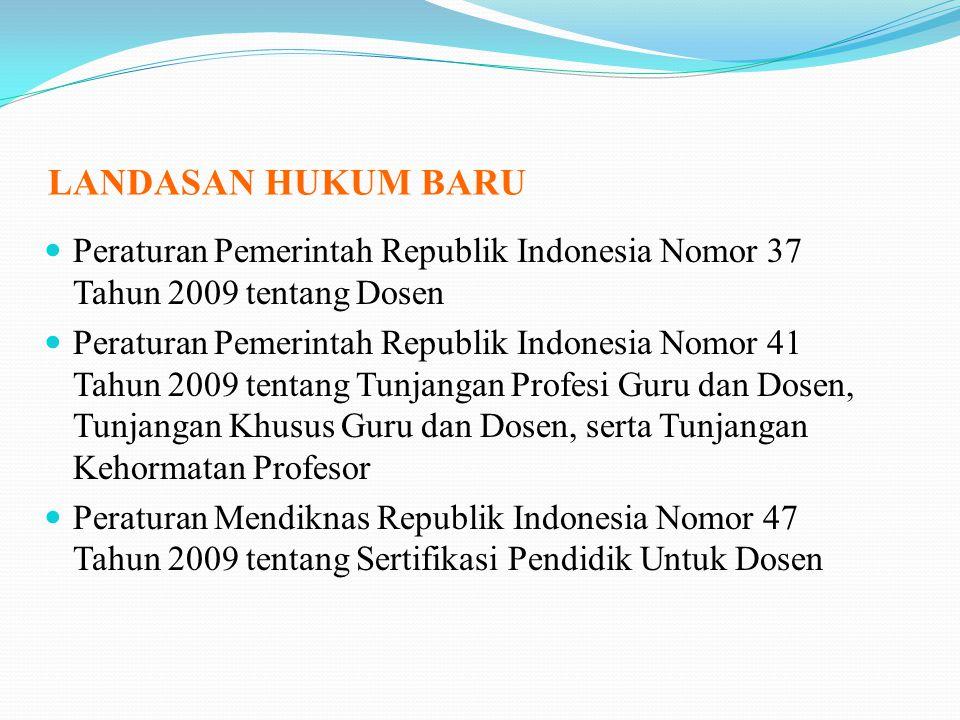 LANDASAN HUKUM BARU Peraturan Pemerintah Republik Indonesia Nomor 37 Tahun 2009 tentang Dosen Peraturan Pemerintah Republik Indonesia Nomor 41 Tahun 2009 tentang Tunjangan Profesi Guru dan Dosen, Tunjangan Khusus Guru dan Dosen, serta Tunjangan Kehormatan Profesor Peraturan Mendiknas Republik Indonesia Nomor 47 Tahun 2009 tentang Sertifikasi Pendidik Untuk Dosen