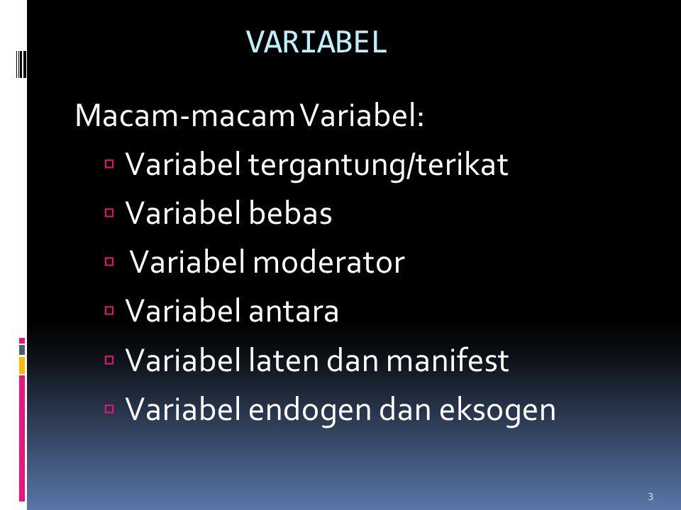 Macam-macam Variabel:  Variabel tergantung/terikat  Variabel bebas  Variabel moderator  Variabel antara  Variabel laten dan manifest  Variabel e