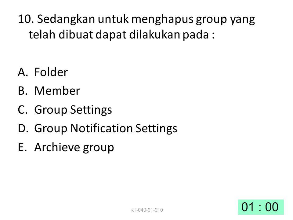 10. Sedangkan untuk menghapus group yang telah dibuat dapat dilakukan pada : A.Folder B.Member C.Group Settings D.Group Notification Settings E.Archie