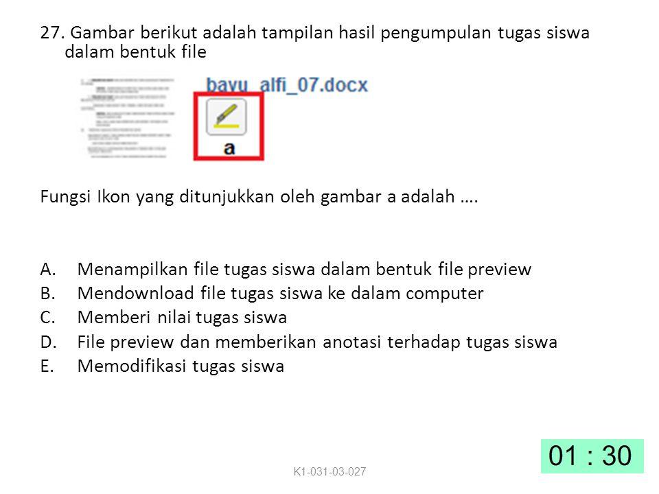 27. Gambar berikut adalah tampilan hasil pengumpulan tugas siswa dalam bentuk file Fungsi Ikon yang ditunjukkan oleh gambar a adalah …. A.Menampilkan