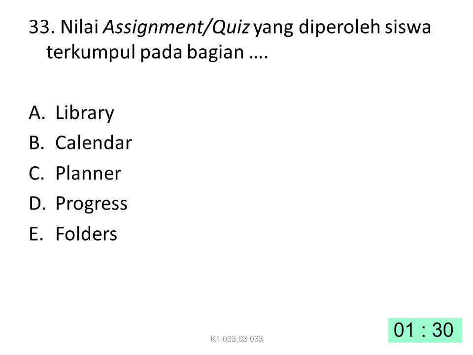 33.Nilai Assignment/Quiz yang diperoleh siswa terkumpul pada bagian ….