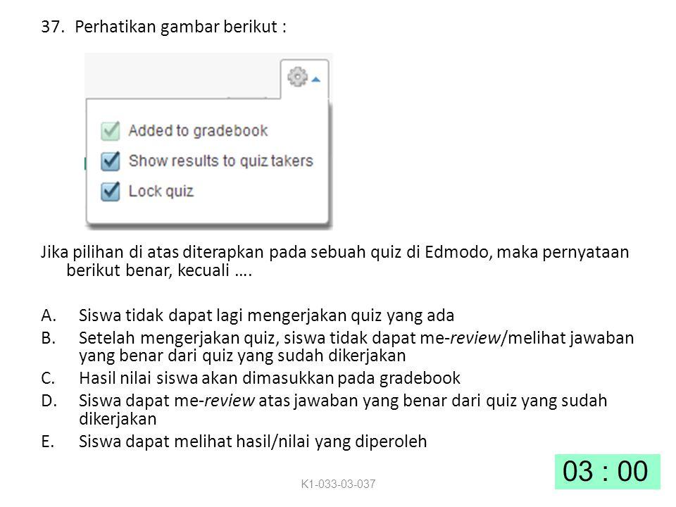 37.Perhatikan gambar berikut : Jika pilihan di atas diterapkan pada sebuah quiz di Edmodo, maka pernyataan berikut benar, kecuali ….