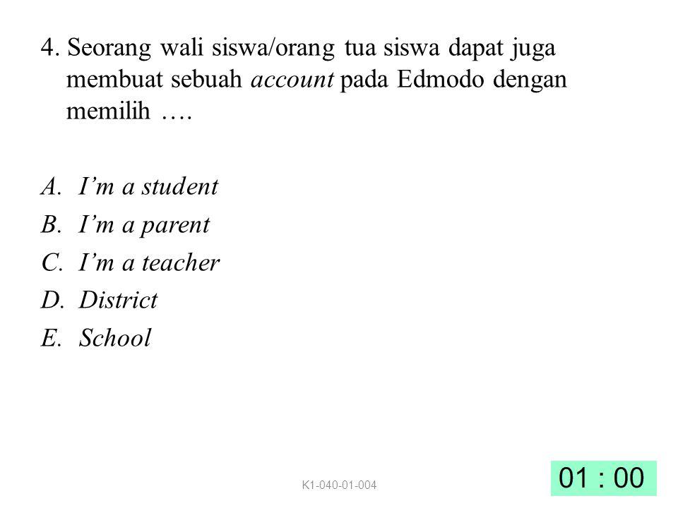 4. Seorang wali siswa/orang tua siswa dapat juga membuat sebuah account pada Edmodo dengan memilih …. A.I'm a student B.I'm a parent C.I'm a teacher D