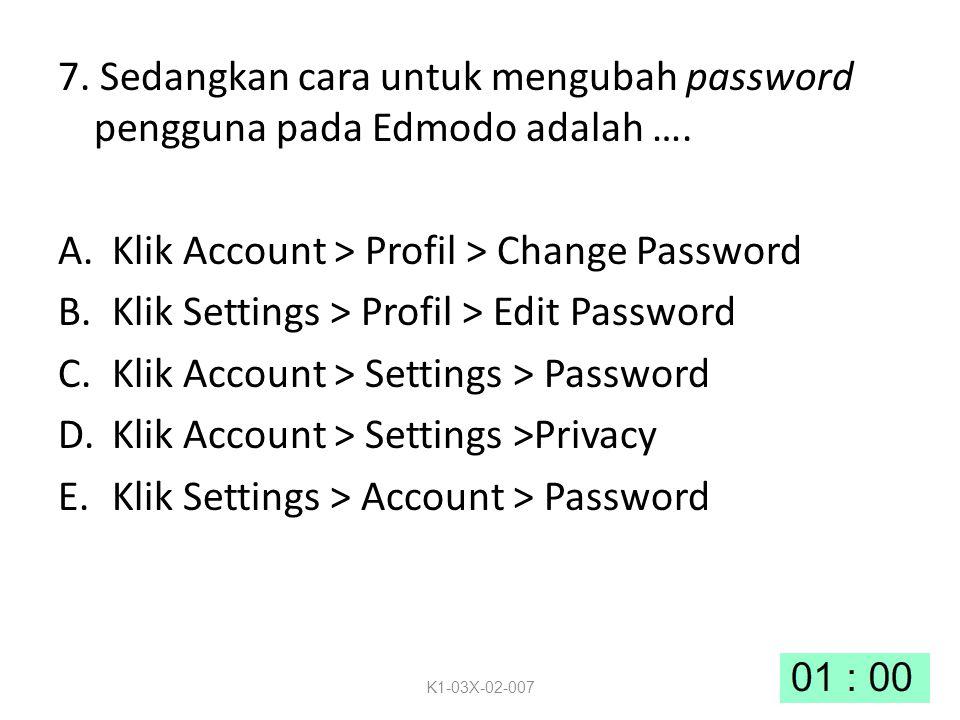 7.Sedangkan cara untuk mengubah password pengguna pada Edmodo adalah ….