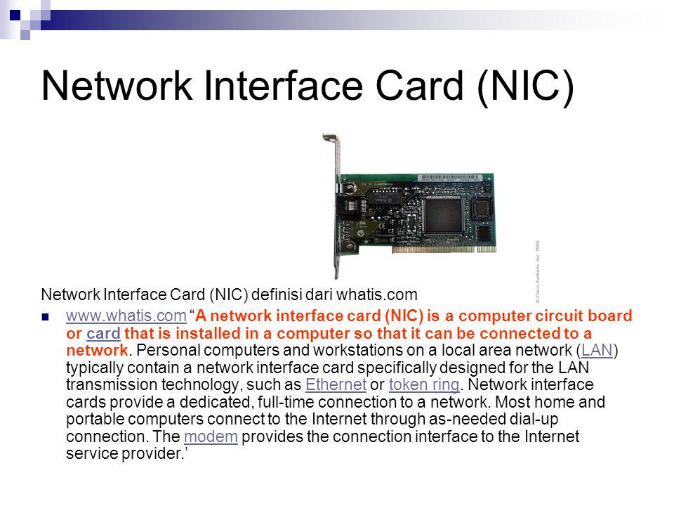"Network Interface Card (NIC) Network Interface Card (NIC) definisi dari whatis.com www.whatis.com ""A network interface card (NIC) is a computer circui"