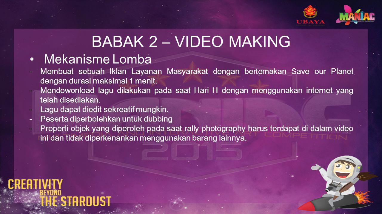 BABAK 2 – VIDEO MAKING Mekanisme Lomba -Membuat sebuah Iklan Layanan Masyarakat dengan bertemakan Save our Planet dengan durasi maksimal 1 menit.