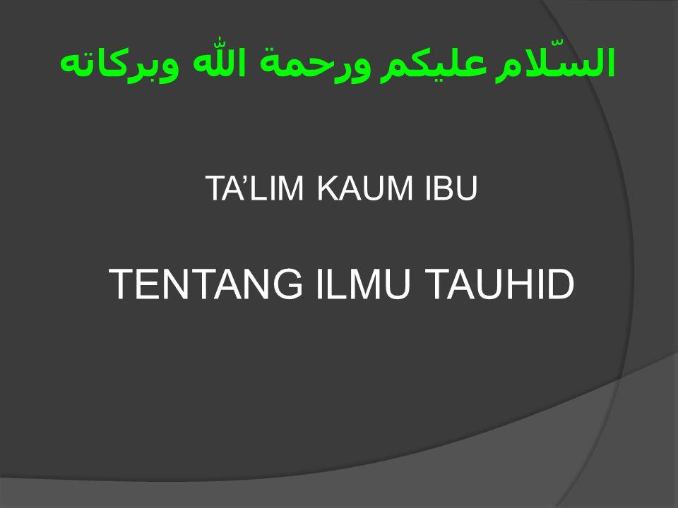 وبركاته الله ورحمة عليكم السّلام TA'LIM KAUM IBU TENTANG ILMU TAUHID