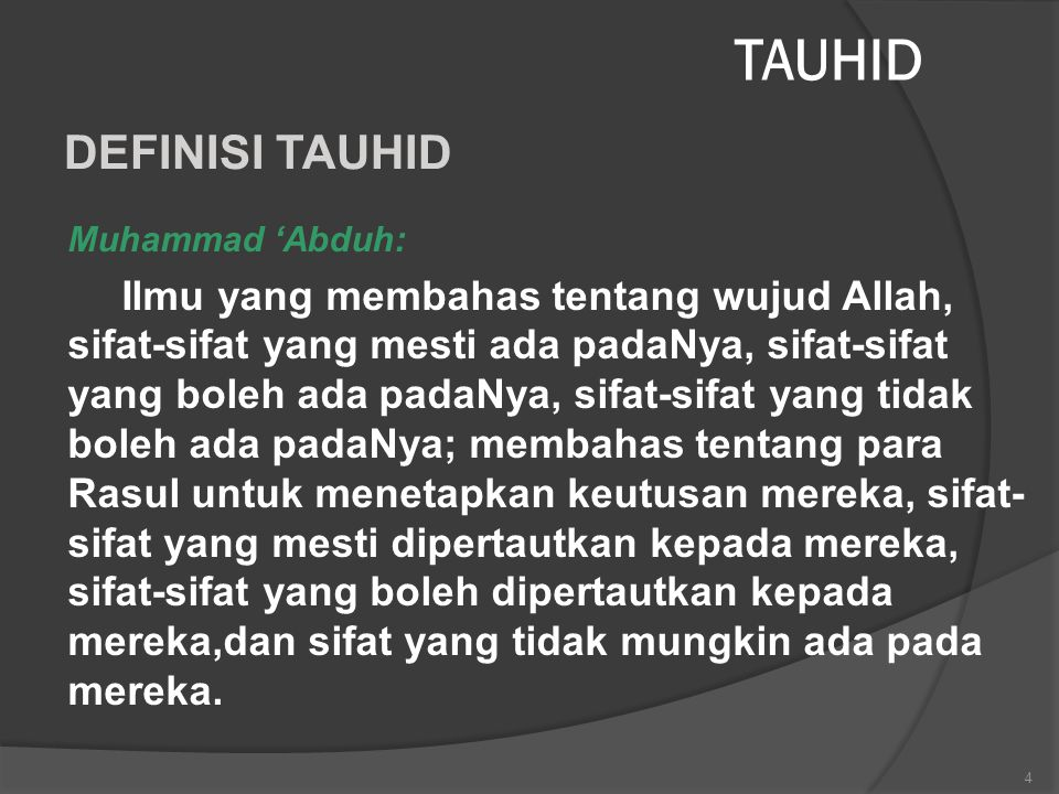 TAUHID 4 Muhammad 'Abduh: Ilmu yang membahas tentang wujud Allah, sifat-sifat yang mesti ada padaNya, sifat-sifat yang boleh ada padaNya, sifat-sifat
