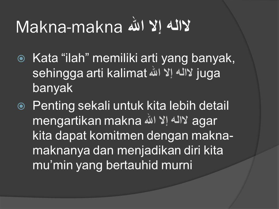 "Makna-makna لااله إلا الله  Kata ""ilah"" memiliki arti yang banyak, sehingga arti kalimat لااله إلا الله juga banyak  Penting sekali untuk kita lebih"