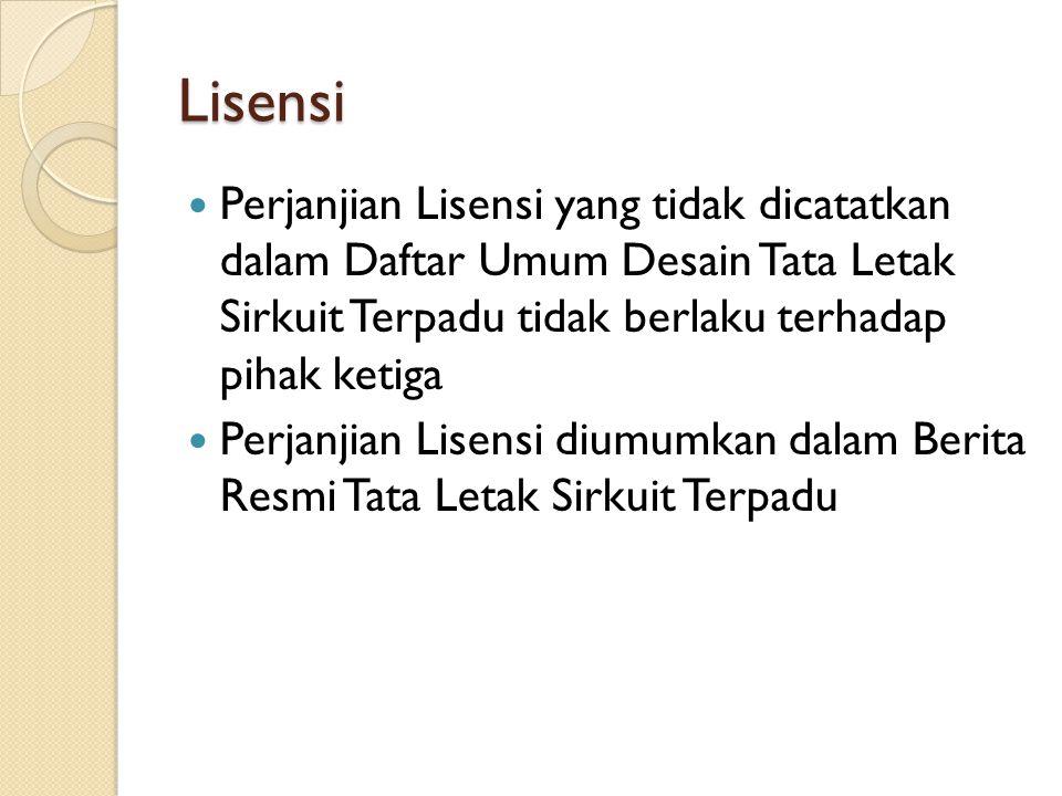 Lisensi Perjanjian Lisensi yang tidak dicatatkan dalam Daftar Umum Desain Tata Letak Sirkuit Terpadu tidak berlaku terhadap pihak ketiga Perjanjian Li