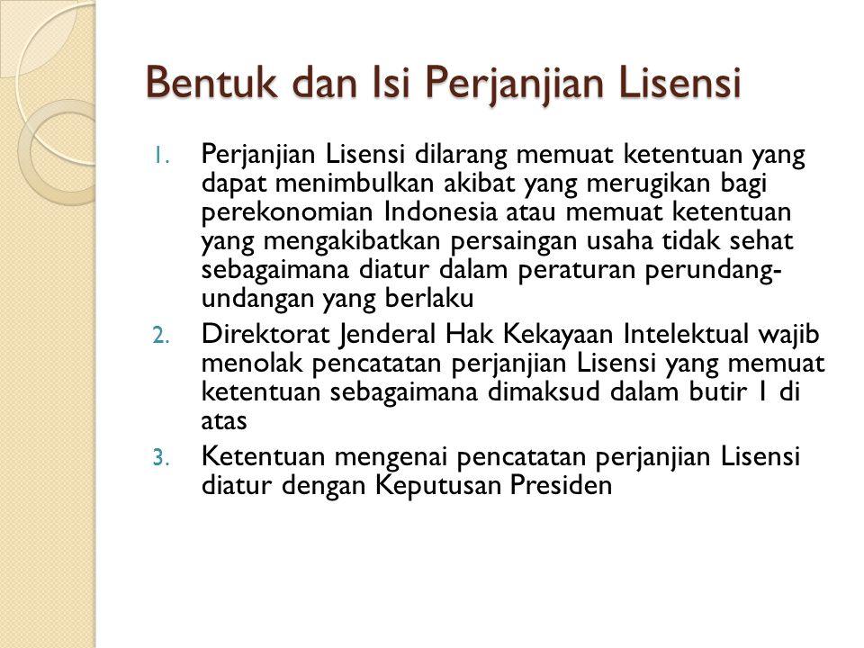 Bentuk dan Isi Perjanjian Lisensi 1. Perjanjian Lisensi dilarang memuat ketentuan yang dapat menimbulkan akibat yang merugikan bagi perekonomian Indon