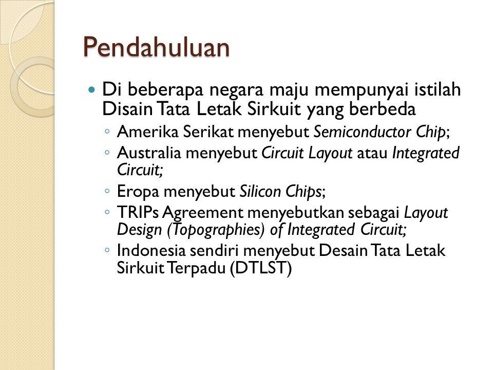 Pendahuluan Di beberapa negara maju mempunyai istilah Disain Tata Letak Sirkuit yang berbeda ◦ Amerika Serikat menyebut Semiconductor Chip; ◦ Australi