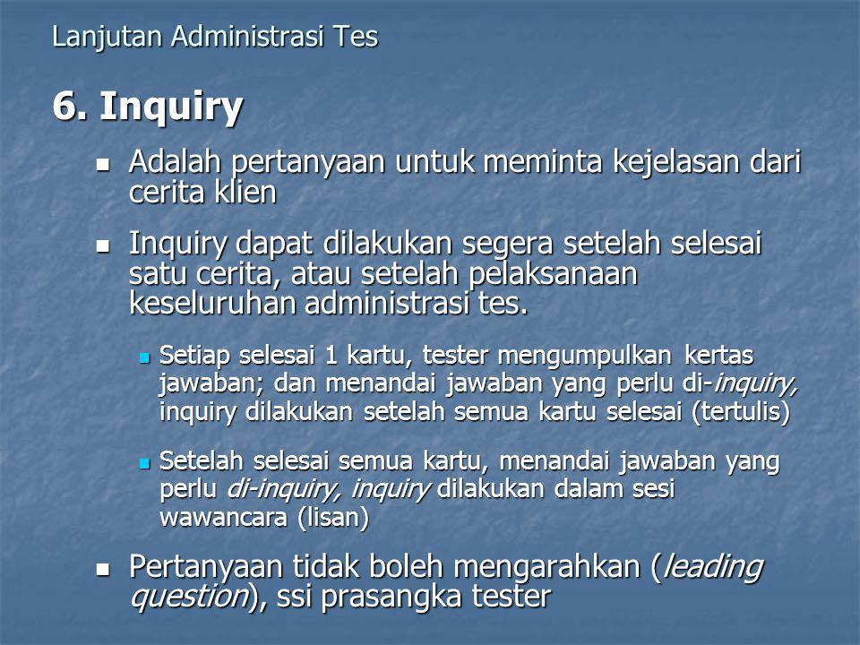 Lanjutan Administrasi Tes 6. Inquiry Adalah pertanyaan untuk meminta kejelasan dari cerita klien Adalah pertanyaan untuk meminta kejelasan dari cerita
