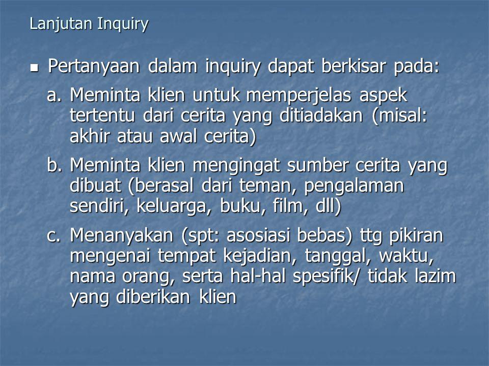 Lanjutan Inquiry Pertanyaan dalam inquiry dapat berkisar pada: Pertanyaan dalam inquiry dapat berkisar pada: a.Meminta klien untuk memperjelas aspek t