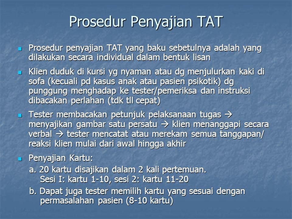 Prosedur Penyajian TAT Prosedur penyajian TAT yang baku sebetulnya adalah yang dilakukan secara individual dalam bentuk lisan Prosedur penyajian TAT y
