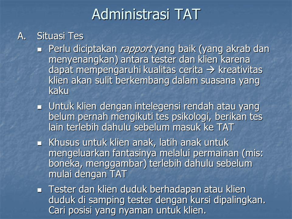 Administrasi TAT A.Situasi Tes Perlu diciptakan rapport yang baik (yang akrab dan menyenangkan) antara tester dan klien karena dapat mempengaruhi kual