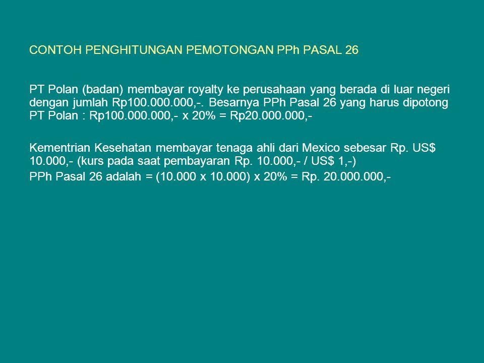 CONTOH PENGHITUNGAN PEMOTONGAN PPh PASAL 26 PT Polan (badan) membayar royalty ke perusahaan yang berada di luar negeri dengan jumlah Rp100.000.000,-.