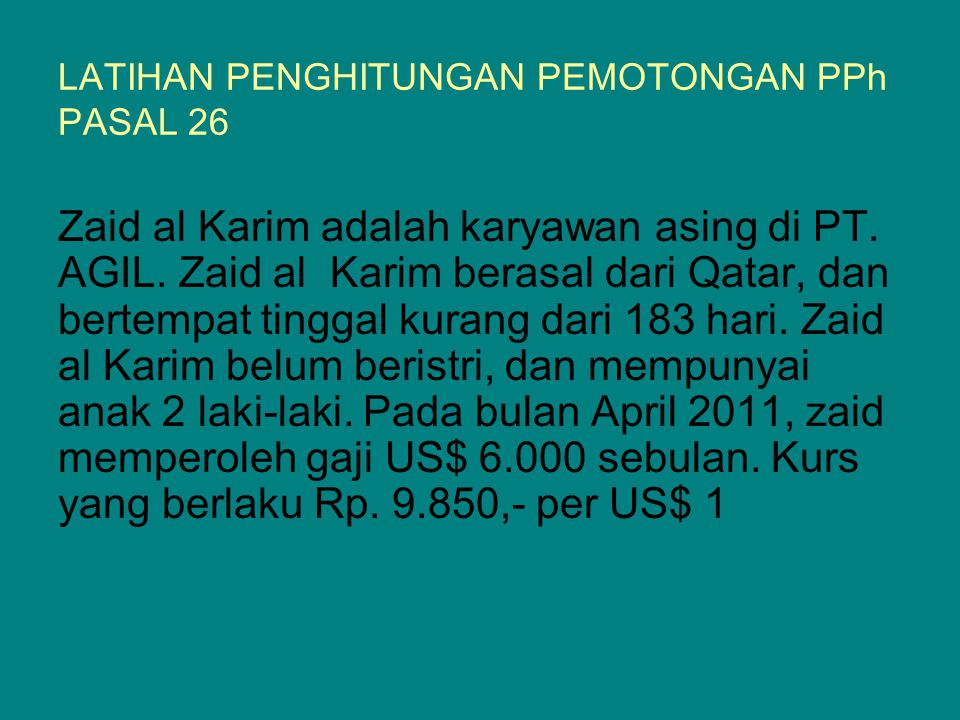 LATIHAN PENGHITUNGAN PEMOTONGAN PPh PASAL 26 Zaid al Karim adalah karyawan asing di PT.