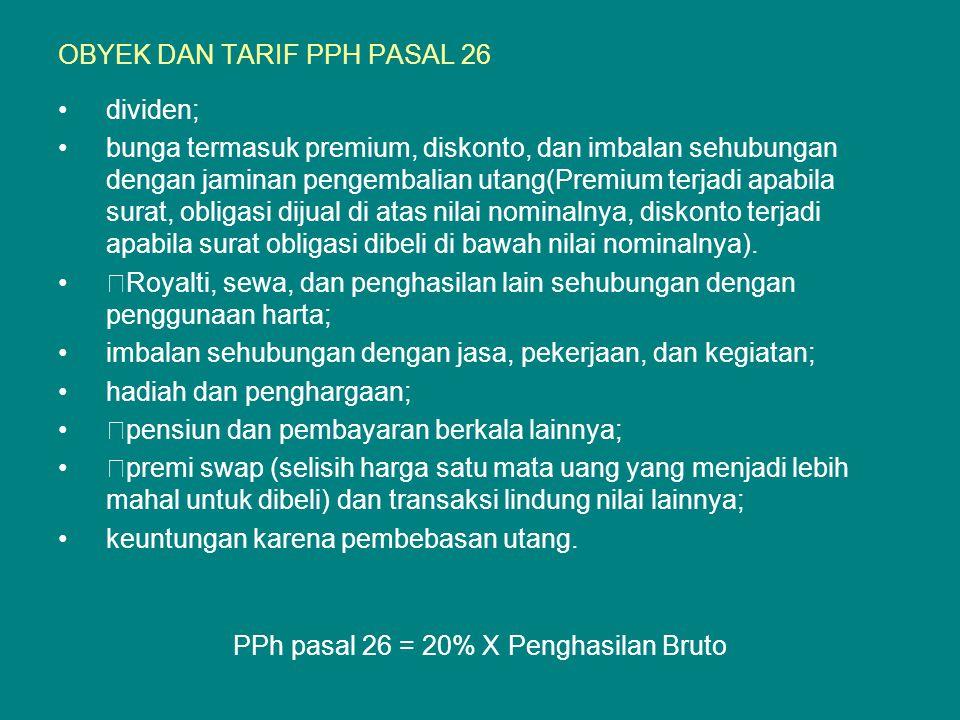 OBYEK DAN TARIF PPH PASAL 26 dividen; bunga termasuk premium, diskonto, dan imbalan sehubungan dengan jaminan pengembalian utang(Premium terjadi apabi