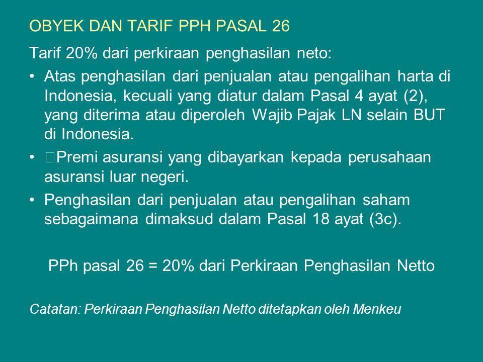 OBYEK DAN TARIF PPH PASAL 26 Tarif 20% dari perkiraan penghasilan neto: Atas penghasilan dari penjualan atau pengalihan harta di Indonesia, kecuali ya