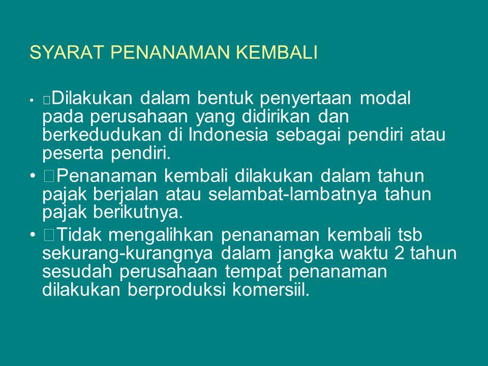 SYARAT PENANAMAN KEMBALI — Dilakukan dalam bentuk penyertaan modal pada perusahaan yang didirikan dan berkedudukan di Indonesia sebagai pendiri atau p