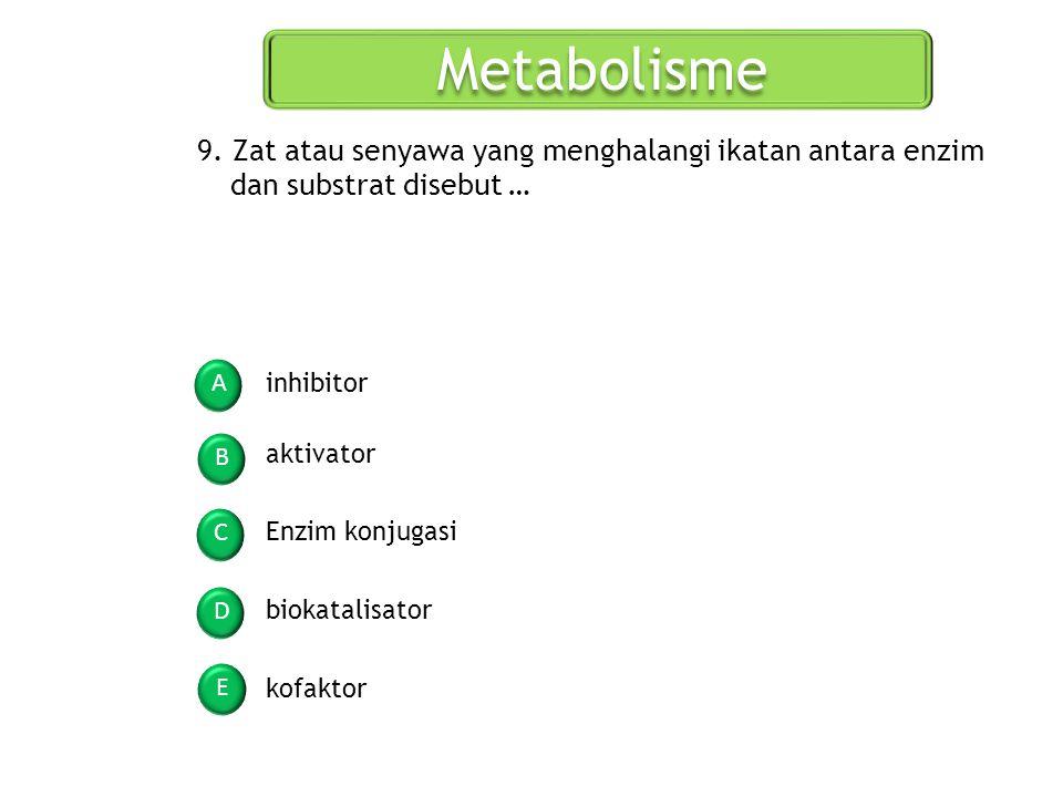 Metabolisme A B C D E 9. Zat atau senyawa yang menghalangi ikatan antara enzim dan substrat disebut … Enzim konjugasi aktivator inhibitor biokatalisat