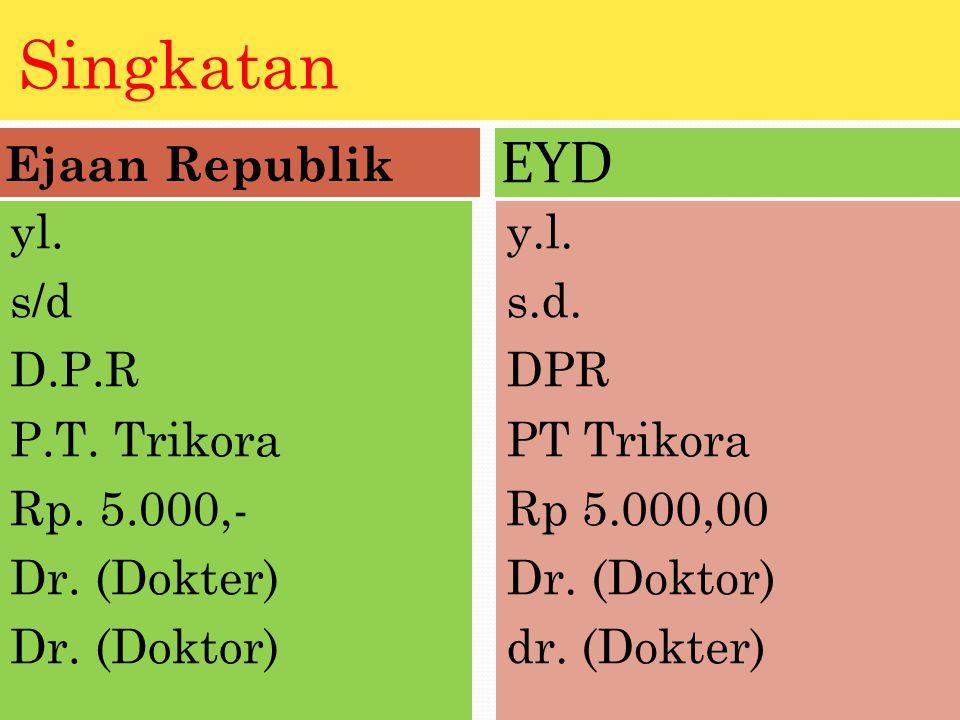 Singkatan Ejaan Republik EYD yl.s/d D.P.R P.T. Trikora Rp.