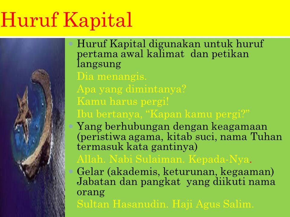 Huruf Kapital Huruf Kapital digunakan untuk huruf pertama awal kalimat dan petikan langsung Dia menangis.