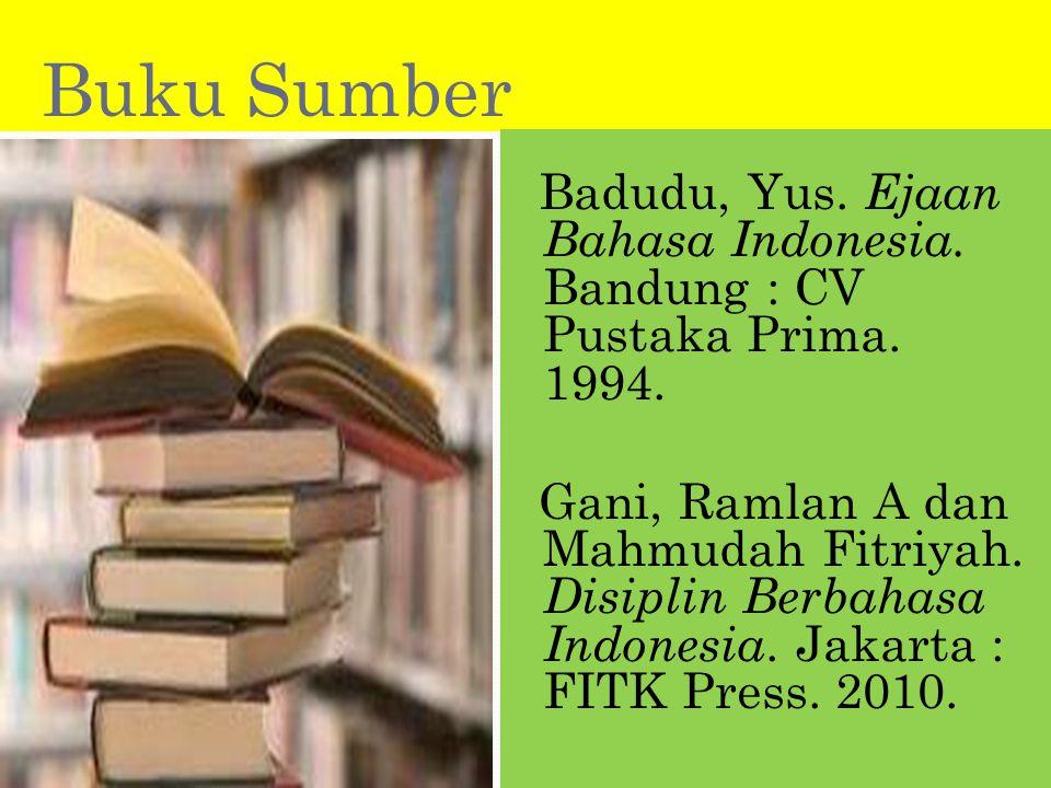Buku Sumber Badudu, Yus.Ejaan Bahasa Indonesia. Bandung : CV Pustaka Prima.