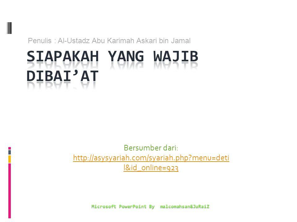 Bersumber dari: http://asysyariah.com/syariah.php?menu=deti l&id_online=923 Microsoft PowerPoint By malcomahsan&JuRaiZ Penulis : Al-Ustadz Abu Karimah Askari bin Jamal