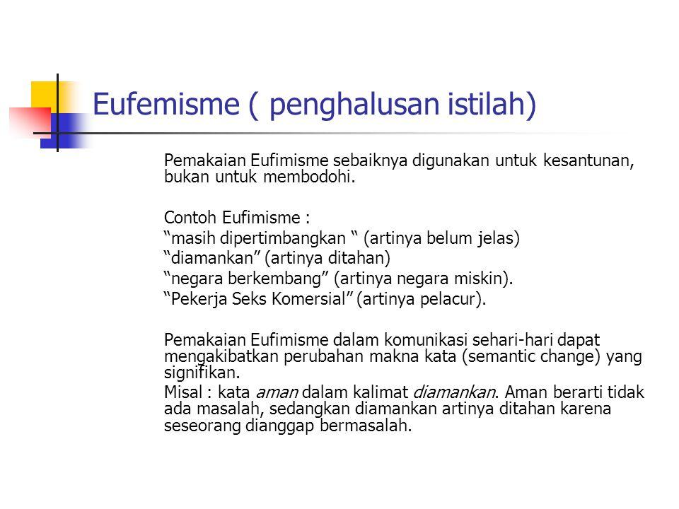 """Eufemisme ( penghalusan istilah) Pemakaian Eufimisme sebaiknya digunakan untuk kesantunan, bukan untuk membodohi. Contoh Eufimisme : """"masih dipertimba"""