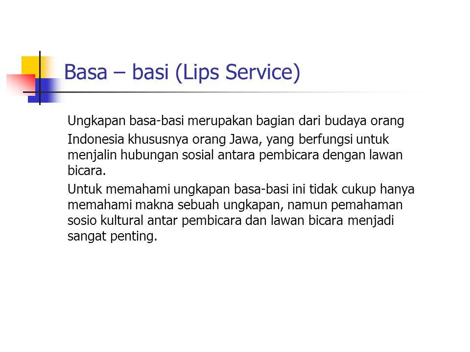 Basa – basi (Lips Service) Ungkapan basa-basi merupakan bagian dari budaya orang Indonesia khususnya orang Jawa, yang berfungsi untuk menjalin hubunga