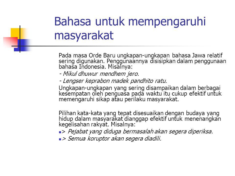 Bahasa untuk mempengaruhi masyarakat Pada masa Orde Baru ungkapan-ungkapan bahasa Jawa relatif sering digunakan. Penggunaannya disisipkan dalam penggu